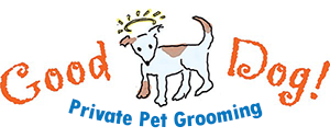 Good Dog! Private Grooming